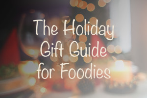 The Holiday Gift Guide for Foodies