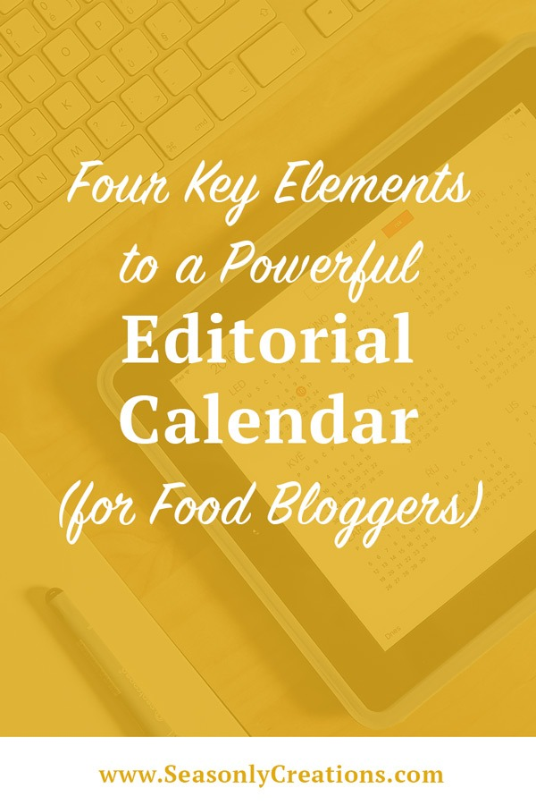 Four Key Elements to a Powerful Editorial Calendar (for Food Bloggers)