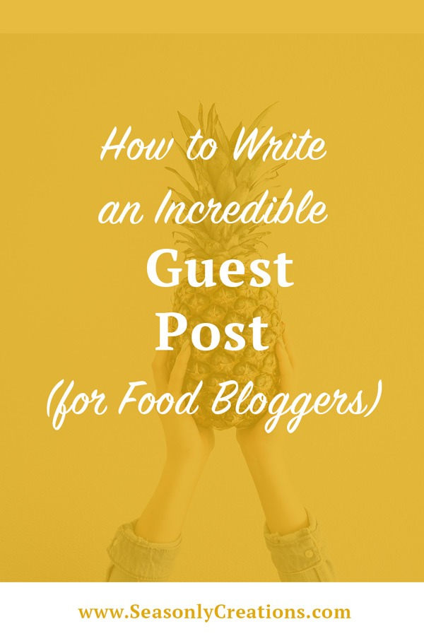 How to Write Incredible Guest Posts (for Food Bloggers)