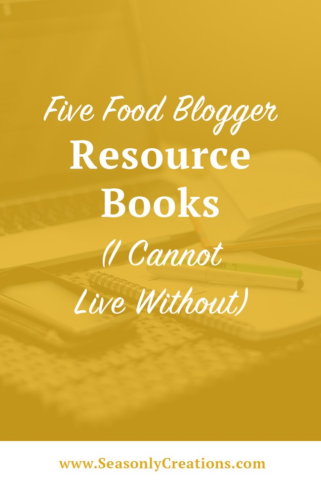 Five Food Blogger Resource Books I Cannot Live Without